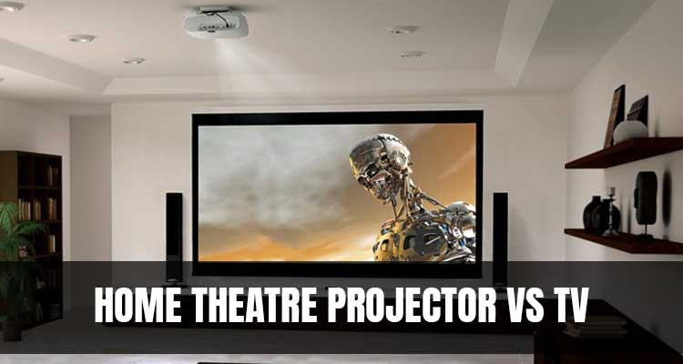 Home Theatre Projector VS TV